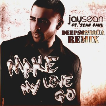 Jay Sean - Make My Love Go ft. Sean Paul (Deepsoniqua remix) Artwork