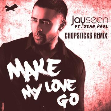 Jay Sean - Make My Love Go ft. Sean Paul (Chopsticks remix) Artwork