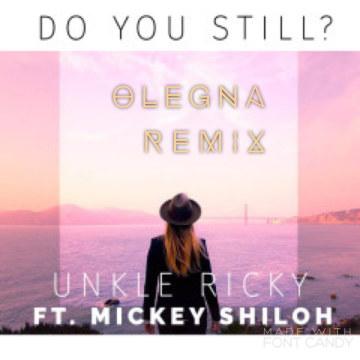 Unkle Ricky (Feat. Mickey Shiloh) - Do You Still? (Olegna remix) Artwork
