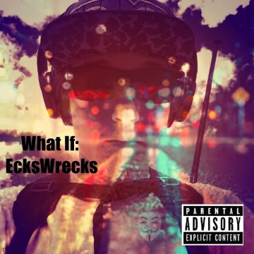 EcksWrecks - What If Artwork