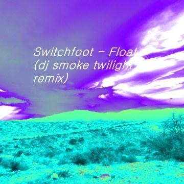 Switchfoot - Float (dj smoke twilight remix) Artwork