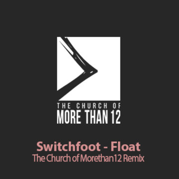 Switchfoot - Float (The Church of MoreThan12 remix) Artwork