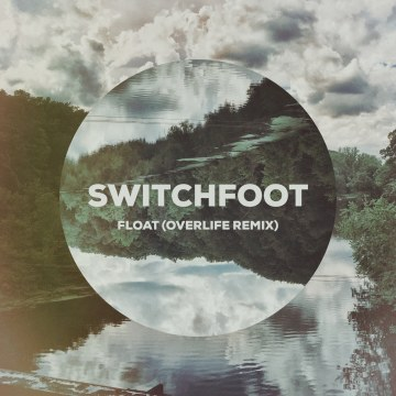 Switchfoot - Float (OVERLIFE remix) Artwork