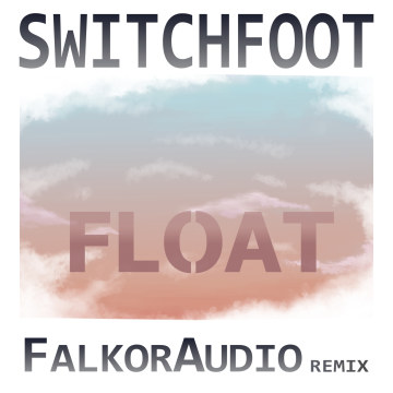 Switchfoot - Float (FalkorAudio remix) Artwork
