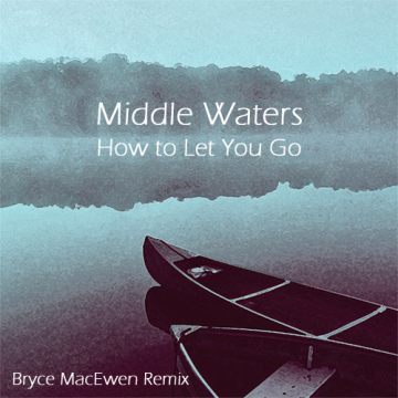 Middle Waters - How to Let You Go (Bryce MacEwen remix) Artwork