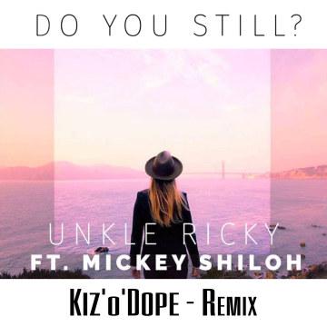 Unkle Ricky (Feat. Mickey Shiloh) - Do You Still? (KiZoDope remix) Artwork