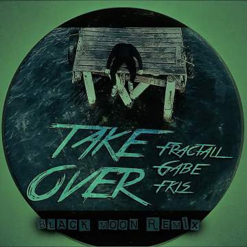 FractaLL, Gabe, FKLS - Take Over (Black Moon remix) Artwork