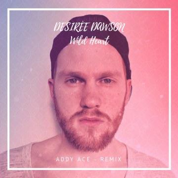 Desirée Dawson - Wild Heart (ADDY ACE ◢◣ remix) Artwork