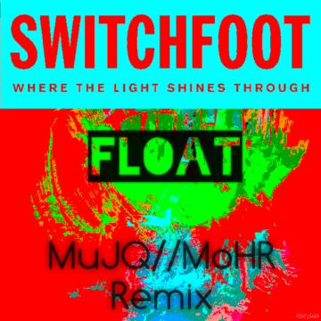 Switchfoot - Float (MuJQ//MoHR remix) Artwork
