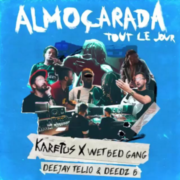 Karetus x Wet Bed Gang - Almoçarada (Tout Le Jour) ft. Deejay Telio & Deedz B Artwork