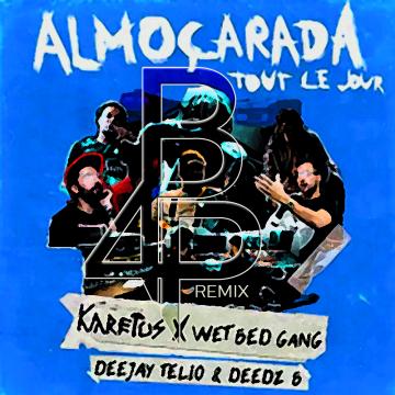Karetus x Wet Bed Gang - Almoçarada (Tout Le Jour) ft. Deejay Telio & Deedz B (Brian for President remix) Artwork