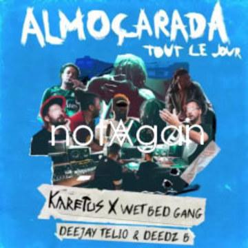Karetus x Wet Bed Gang - Almoçarada (Tout Le Jour) ft. Deejay Telio & Deedz B (notAgain remix) Artwork