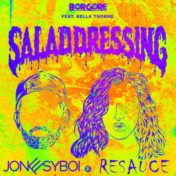 Borgore - Salad Dressing feat. Bella Thorne (JON3SYBOI remix) Artwork