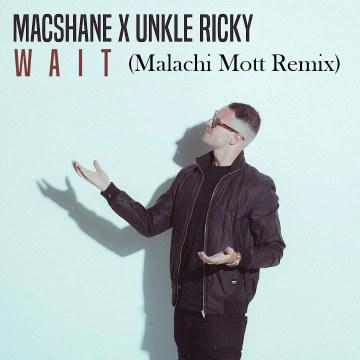 Macshane (Prod. Unkle Ricky) - Wait (Malachi Mott remix) Artwork