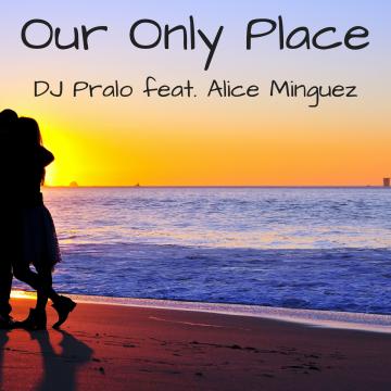 Dj Pralo - Dj.Pralo Feat. Alice Minguez - Our only place Artwork