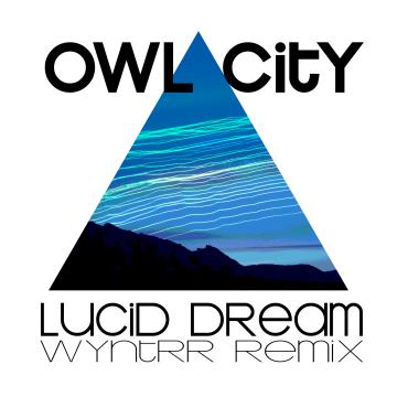 Owl City - Lucid Dream (wyntrr Remix) Artwork