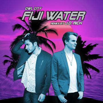 Owl City - Fiji Water (J.D. Rich Remix) Artwork