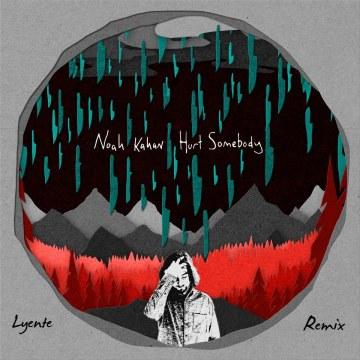 Noah Kahan - Hurt Somebody (Lyente Remix) Artwork