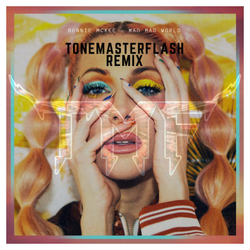 Bonnie McKee - Mad Mad World (Tonemasterflash Remix) Artwork