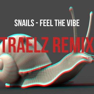 Snails & Big Gigantic - Feel the Vibe Feat. Collie Buddz (Traelz Remix) Artwork
