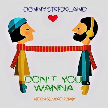 Denny Strickland - Don't You Wanna (Vicen Silvero Remix) Artwork