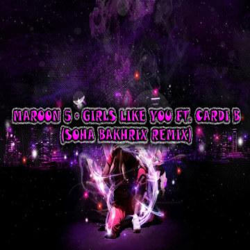 Soha Bakhrix - Maroon 5 - Girls Like You ft. Cardi B (Soha Bakhrix Remix) Artwork
