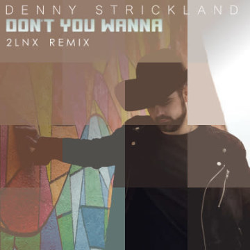 Denny Strickland - Don't You Wanna (2LNX Remix) Artwork