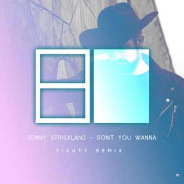 Denny Strickland - Don't You Wanna (Eighty Remix) Artwork