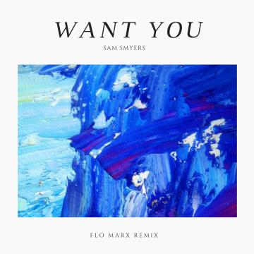 Sam Smyers - Want You (Flo Marx Remix) Artwork