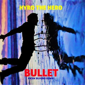 Hyro The Hero - Bullet (Vicen Silvero Remix) Artwork