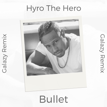 Hyro The Hero - Bullet (Galazy Remix) Artwork
