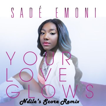 Sade Emoni - Your Love Glows (Ndile's Score Remix) Artwork