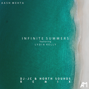 Aash Mehta - Infinite Summers (ft. Lydia Kelly) (DJ-JC & North Sounds Remix) Artwork