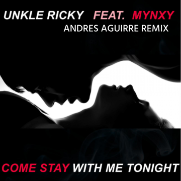Unkle Ricky (Feat. MYNXY) - Come Stay With Me Tonight (Andres Aguirre Remix) Artwork