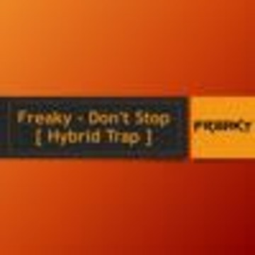 DJ Freakyofficial - Freaky - Don't Stop [ Hybrid Trap ] FREE DOWNLOAD Artwork
