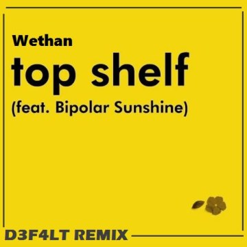 Whethan - Top Shelf (feat. Bipolar Sunshine) (D3F4LT Remix) Artwork