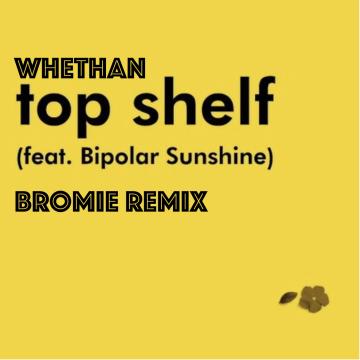 Whethan - Top Shelf (feat. Bipolar Sunshine) (BROMiE Remix) Artwork