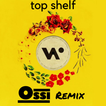 Whethan - Top Shelf (feat. Bipolar Sunshine) (Ossi Remix) Artwork
