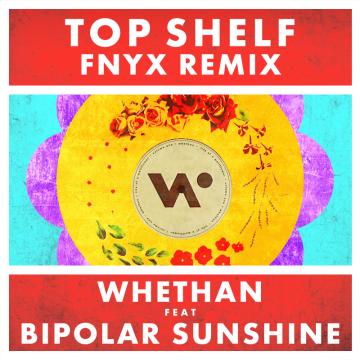 Whethan - Top Shelf (feat. Bipolar Sunshine) (FNYX Remix) Artwork