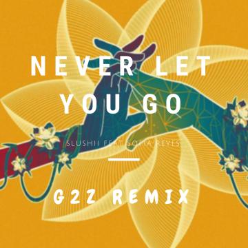 Slushii - Never Let You Go (feat. Sofia Reyes) (G2Z Remix) Artwork