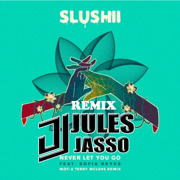 Slushii - Never Let You Go (feat. Sofia Reyes) (JULES JASSO Remix) Artwork