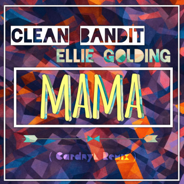 Clean Bandit - Mama (feat. Ellie Goulding) (Cardnyl Remix) Artwork