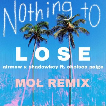 AIRMOW & SHADOWKEY - Nothing To Lose (ft. Chelsea Paige) (MoŁ Remix) Artwork