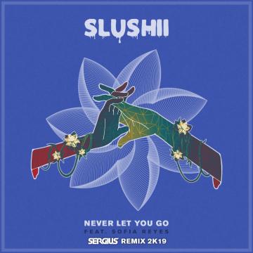 Slushii - Never Let You Go (feat. Sofia Reyes) (Sergius Remix) Artwork
