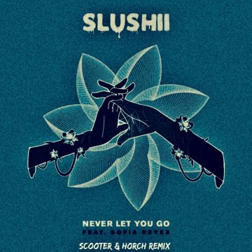 Slushii - Never Let You Go (feat. Sofia Reyes) (Scooter & Horch Remix) Artwork