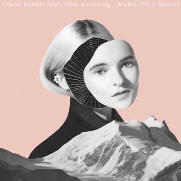 Clean Bandit - Mama (feat. Ellie Goulding) (Tc-5 Remix) Artwork
