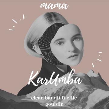 Clean Bandit - Mama (feat. Ellie Goulding) (Karumba Remix) Artwork