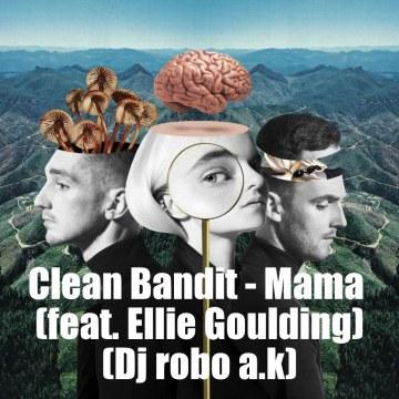 Clean Bandit - Mama (feat. Ellie Goulding) (dj robo a.k Remix) Artwork