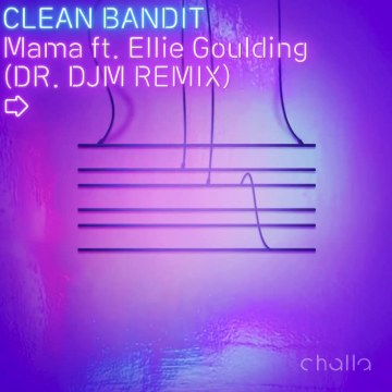 Clean Bandit - Mama (feat. Ellie Goulding) (DR. DJM Remix) Artwork