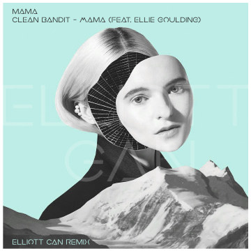 Clean Bandit - Mama (feat. Ellie Goulding) (Elliott Gan Remix) Artwork